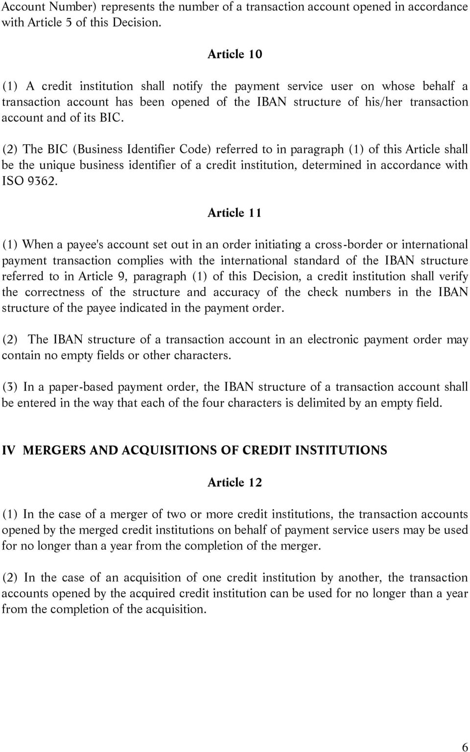(2) The BIC (Business Identifier Code) referred to in paragraph (1) of this Article shall be the unique business identifier of a credit institution, determined in accordance with ISO 9362.