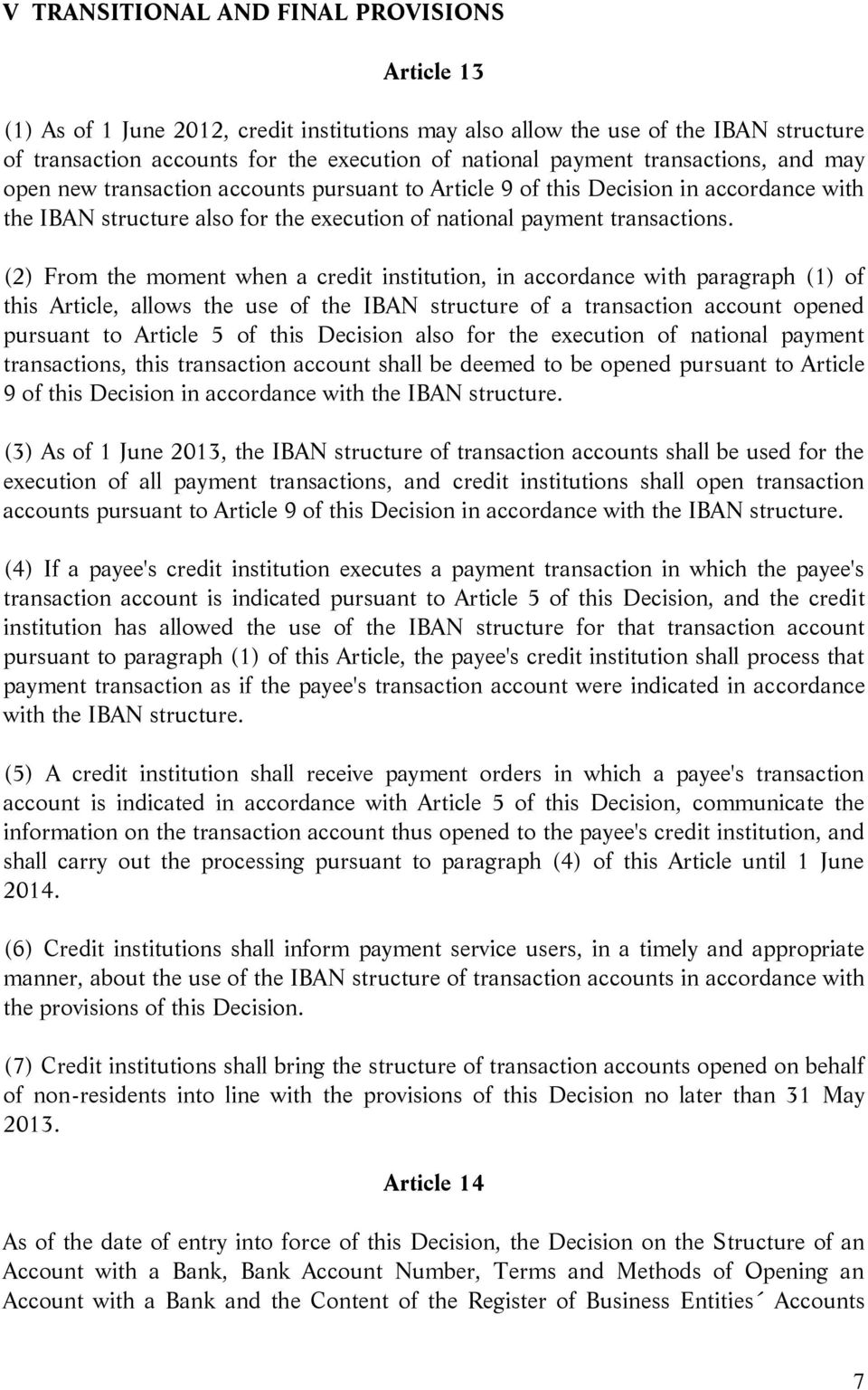 (2) From the moment when a credit institution, in accordance with paragraph (1) of this Article, allows the use of the IBAN structure of a transaction account opened pursuant to Article 5 of this