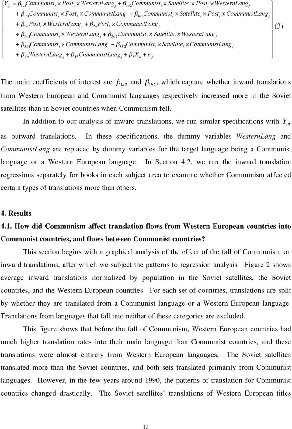 CommunistLang j + 4 a WesternLang j + 4 b CommunistLang j + 5 X it + ijt The main coefficients of interest are 1a 2 and 1b 2, which capture whether inward translations from Western European and