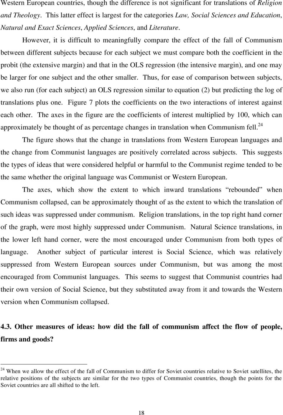 However, it is difficult to meaningfully compare the effect of the fall of Communism between different subjects because for each subject we must compare both the coefficient in the probit (the