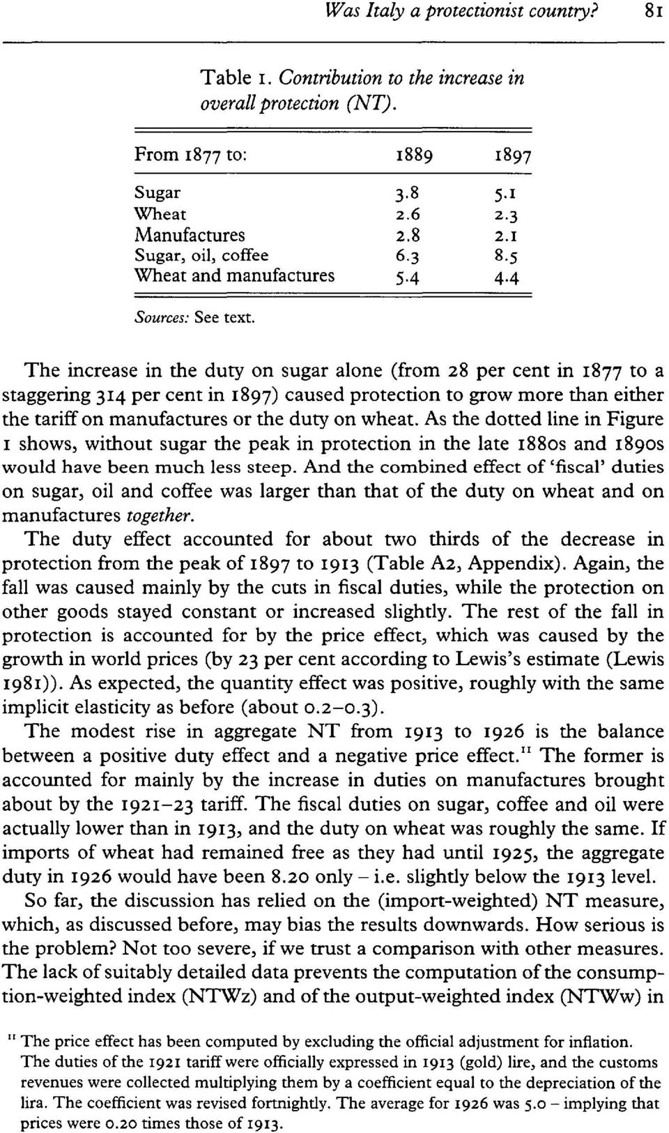 The increase in the duty on sugar alone (from 28 per cent in 1877 to a staggering 314 per cent in 1897) caused protection to grow more than either the tariff on manufactures or the duty on wheat.