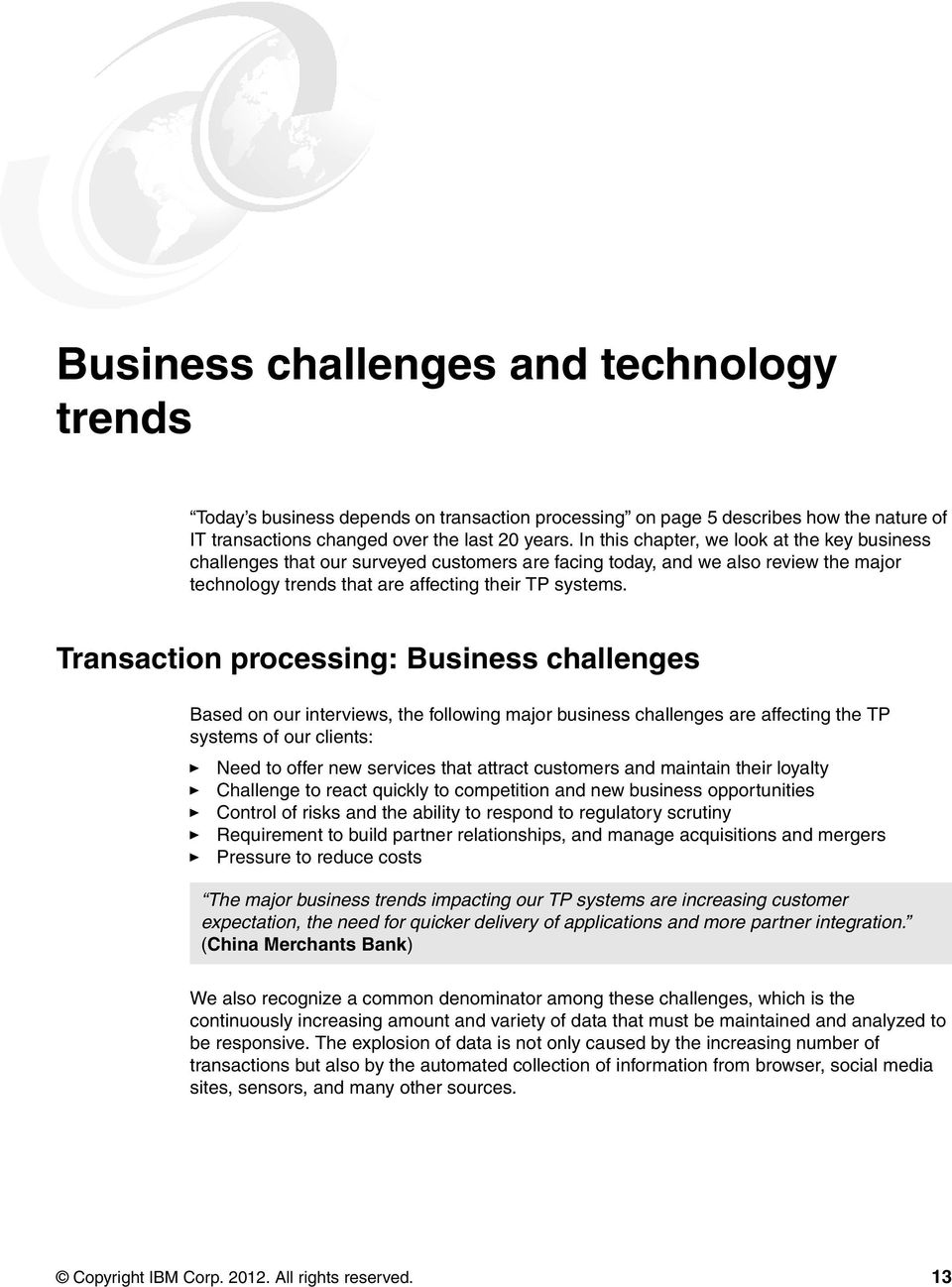 Transaction processing: Business challenges Based on our interviews, the following major business challenges are affecting the TP systems of our clients: Need to offer new services that attract