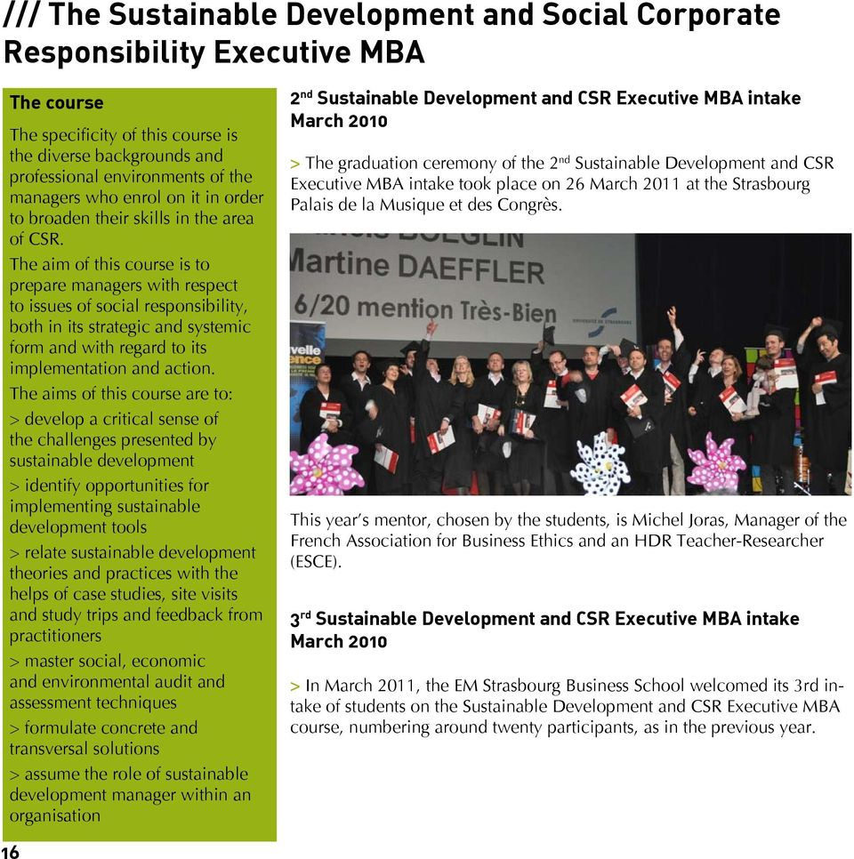 The aim of this course is to prepare managers with respect to issues of social responsibility, both in its strategic and systemic form and with regard to its implementation and action.