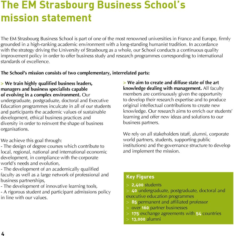 In accordance with the strategy driving the University of Strasbourg as a whole, our School conducts a continuous quality improvement policy in order to offer business study and research programmes