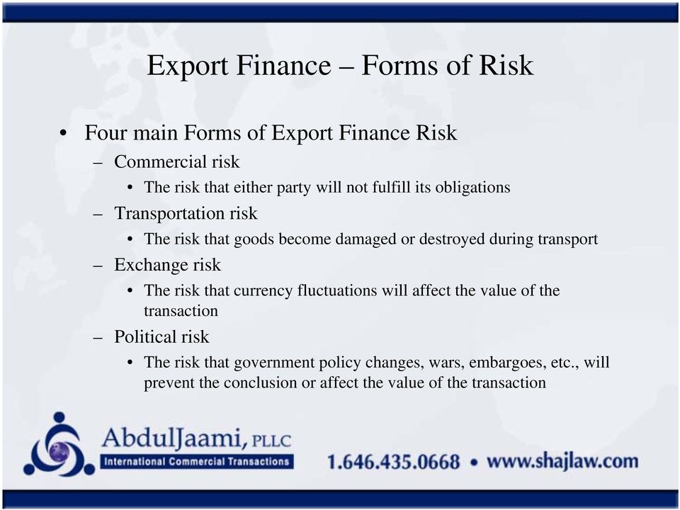 Exchange risk The risk that currency fluctuations will affect the value of the transaction Political risk The risk