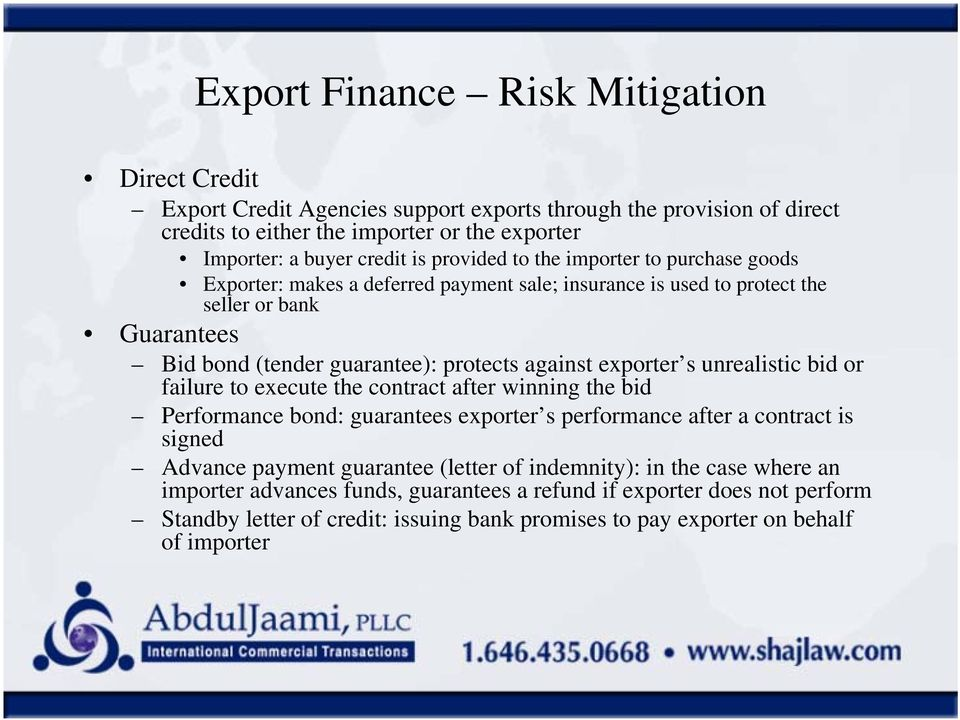 exporter s unrealistic bid or failure to execute the contract after winning the bid Performance bond: guarantees exporter s performance after a contract is signed Advance payment guarantee