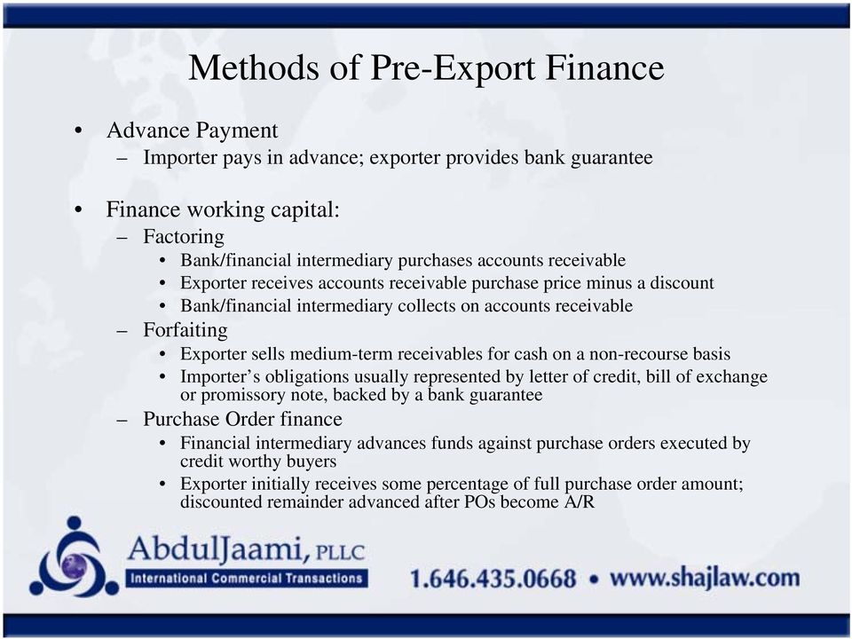 cash on a non-recourse basis Importer s obligations usually represented by letter of credit, bill of exchange or promissory note, backed by a bank guarantee Purchase Order finance Financial