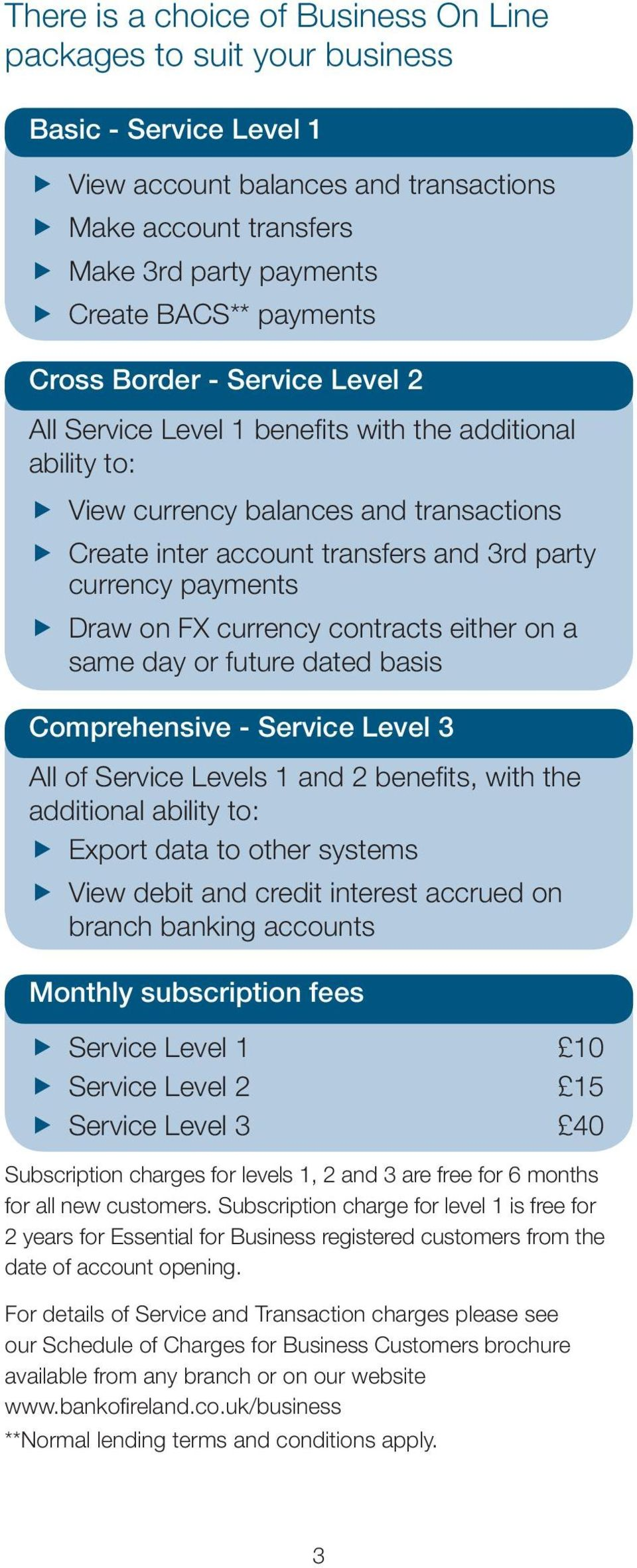 payments Draw on FX currency contracts either on a same day or future dated basis Comprehensive - Service Level 3 All of Service Levels 1 and 2 benefits, with the additional ability to: Export data