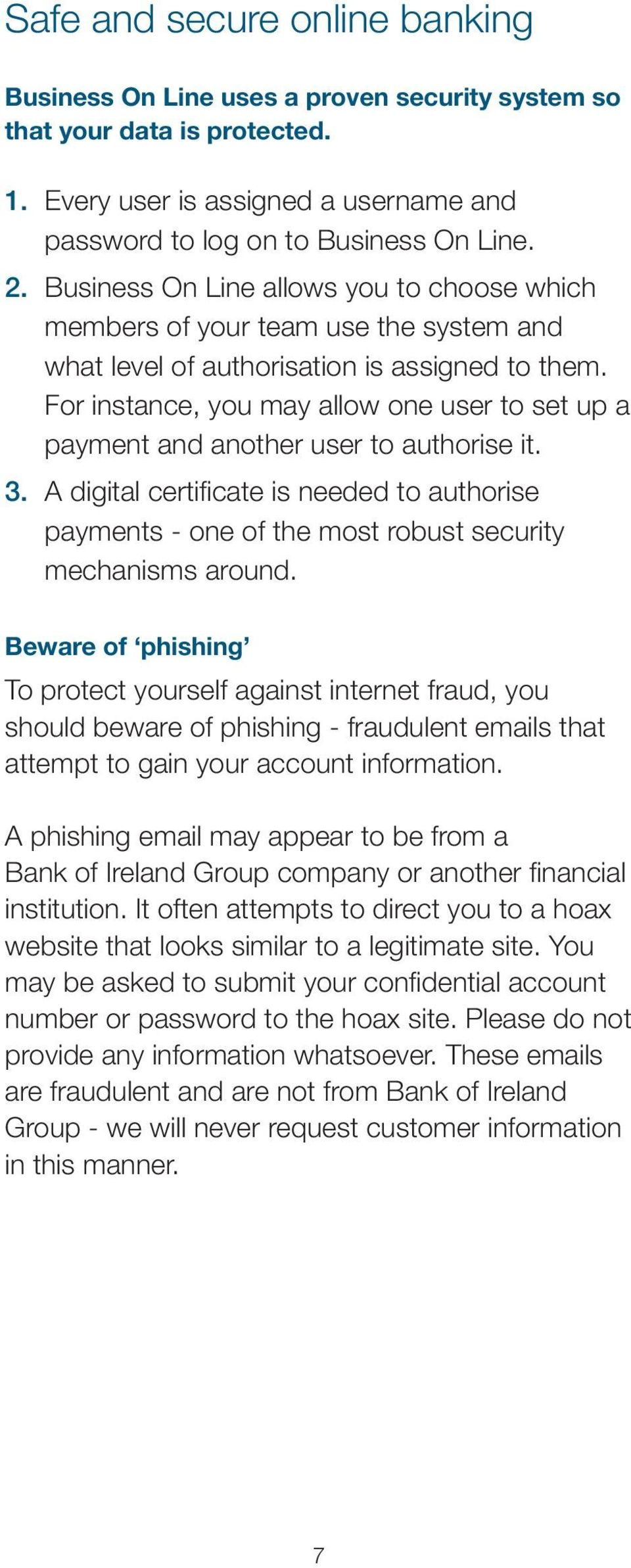 For instance, you may allow one user to set up a payment and another user to authorise it. 3. A digital certificate is needed to authorise payments - one of the most robust security mechanisms around.
