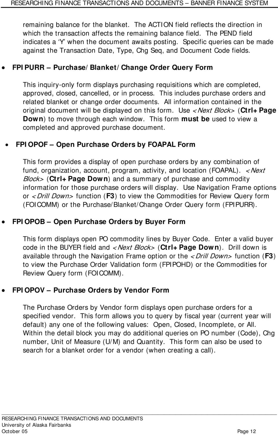 FPIPURR Purchase/Blanket/Change Order Query Form This inquiry-only form displays purchasing requisitions which are completed, approved, closed, cancelled, or in process.