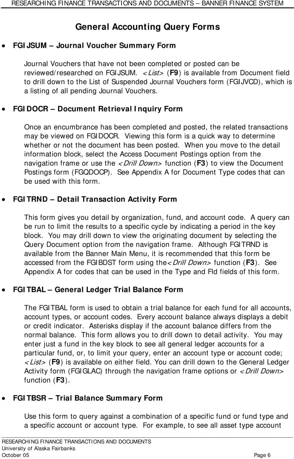 FGIDOCR Document Retrieval Inquiry Form Once an encumbrance has been completed and posted, the related transactions may be viewed on FGIDOCR.