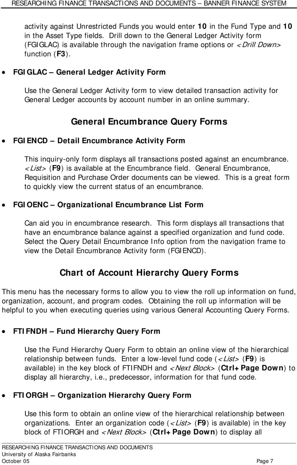 FGIGLAC General Ledger Activity Form Use the General Ledger Activity form to view detailed transaction activity for General Ledger accounts by account number in an online summary.