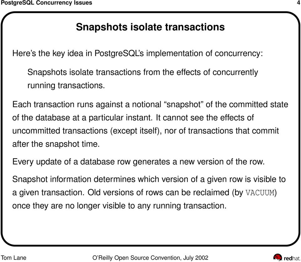 It cannot see the effects of uncommitted transactions (except itself), nor of transactions that commit after the snapshot time.