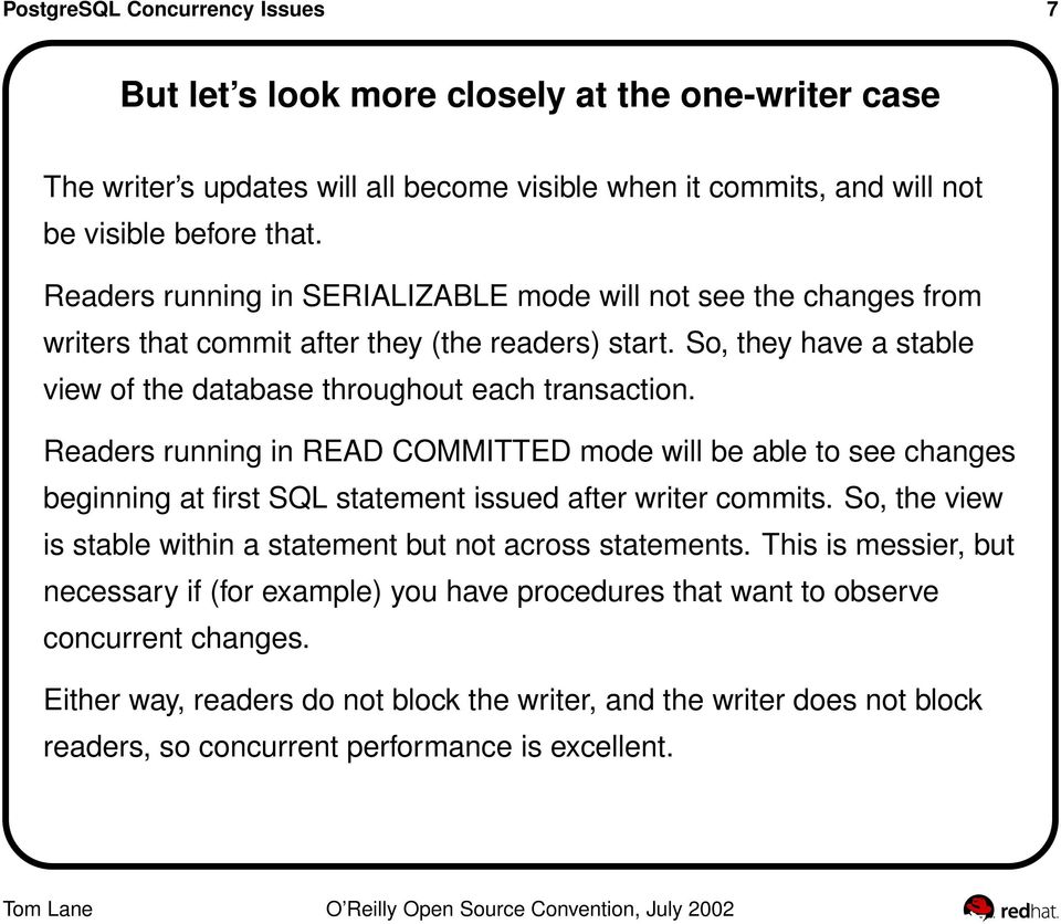 Readers running in READ COMMITTED mode will be able to see changes beginning at first SQL statement issued after writer commits. So, the view is stable within a statement but not across statements.