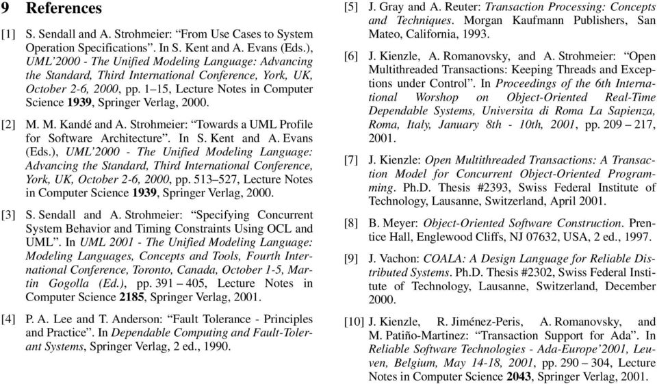 1 15, Lecture Notes in Computer Science 1939, Springer Verlag, 2000. [2] M. M. Kandé and A. Strohmeier: Towards a UML Profile for Software Architecture. In S. Kent and A. Evans (Eds.