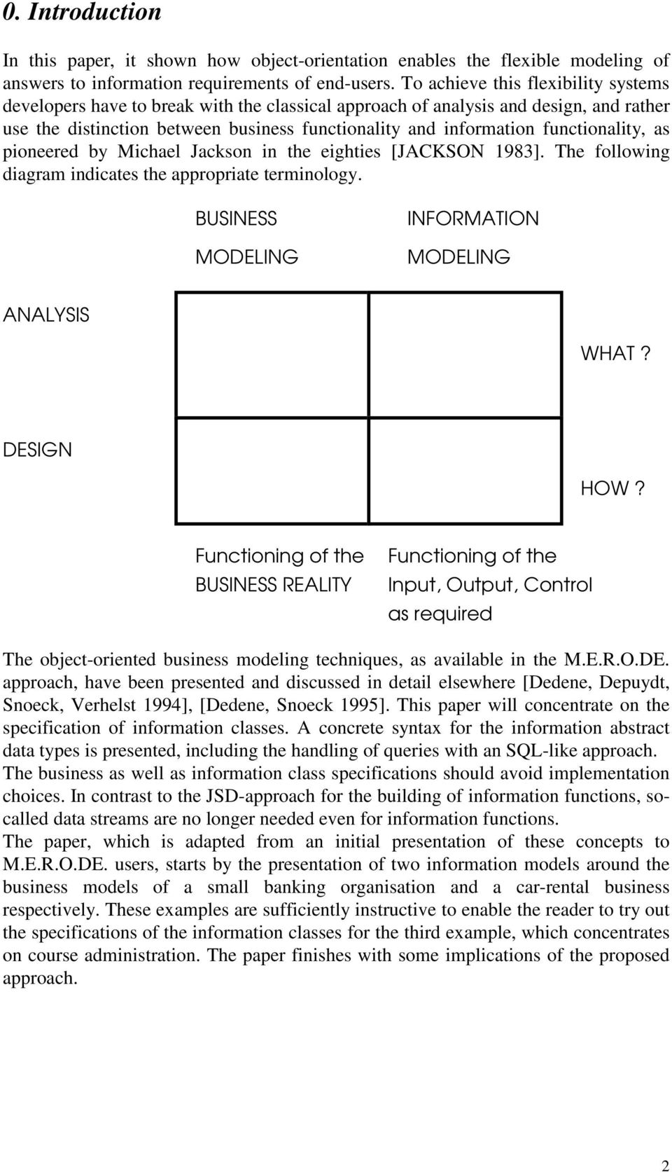 functionality, as pioneered by Michael Jackson in the eighties [JACKSON 1983]. The following diagram indicates the appropriate terminology. BUSINESS MODELING INFORMATION MODELING ANALYSIS WHAT?