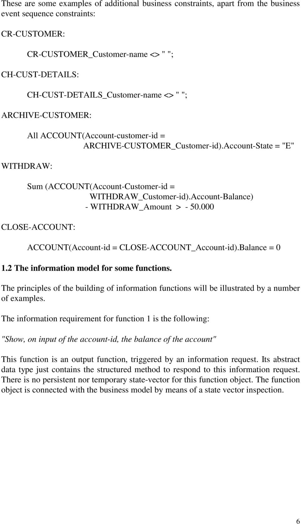 "Account-State = ""E"" Sum (ACCOUNT(Account-Customer-id = WITHDRAW_Customer-id).Account-Balance) - WITHDRAW_Amount > - 50.000 CLOSE-ACCOUNT: ACCOUNT(Account-id = CLOSE-ACCOUNT_Account-id).Balance = 0 1."
