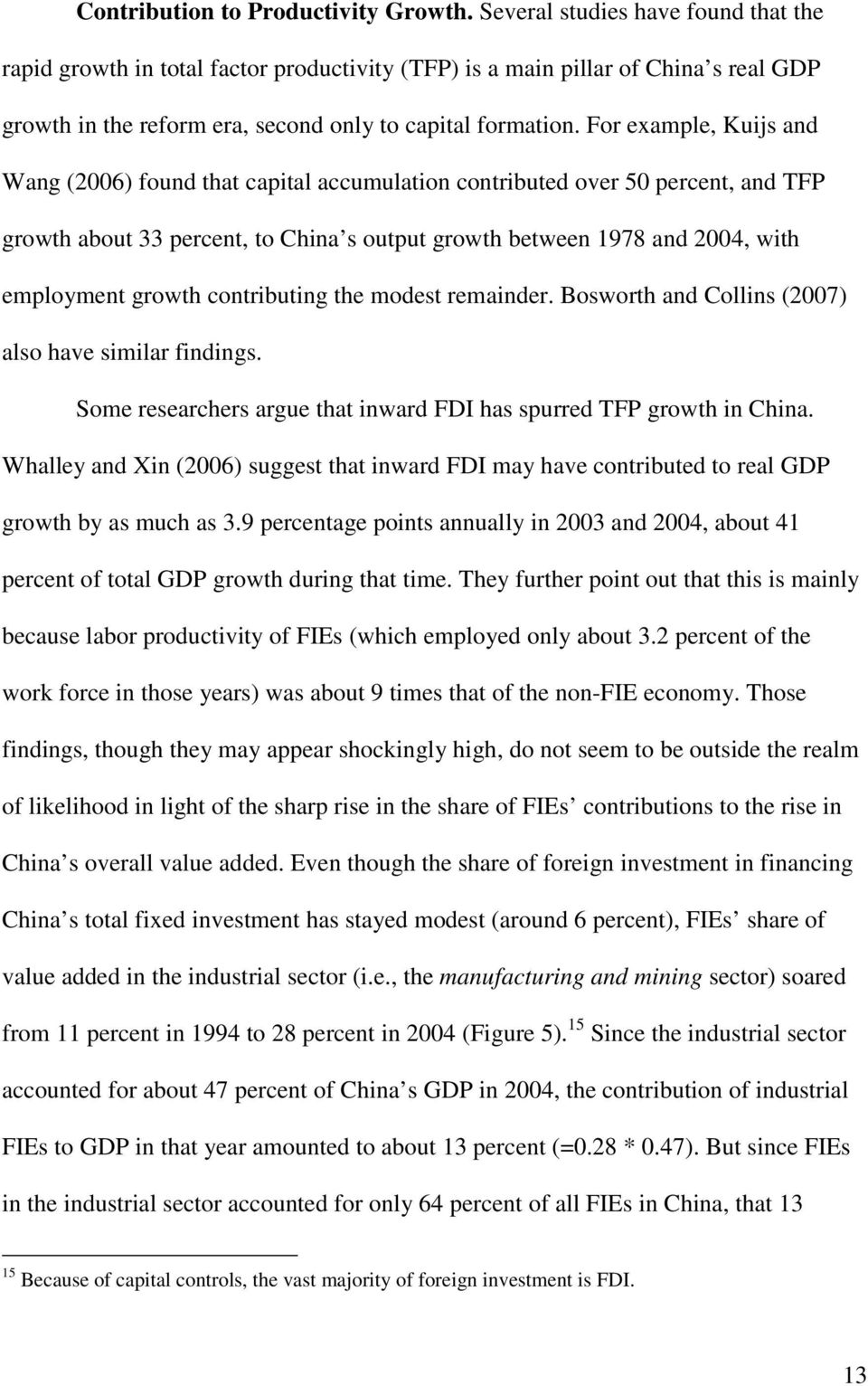 For example, Kuijs and Wang (2006) found that capital accumulation contributed over 50 percent, and TFP growth about 33 percent, to China s output growth between 1978 and 2004, with employment growth