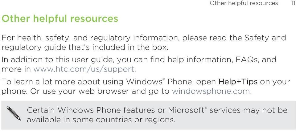 In addition to this user guide, you can find help information, FAQs, and more in www.htc.com/us/support.