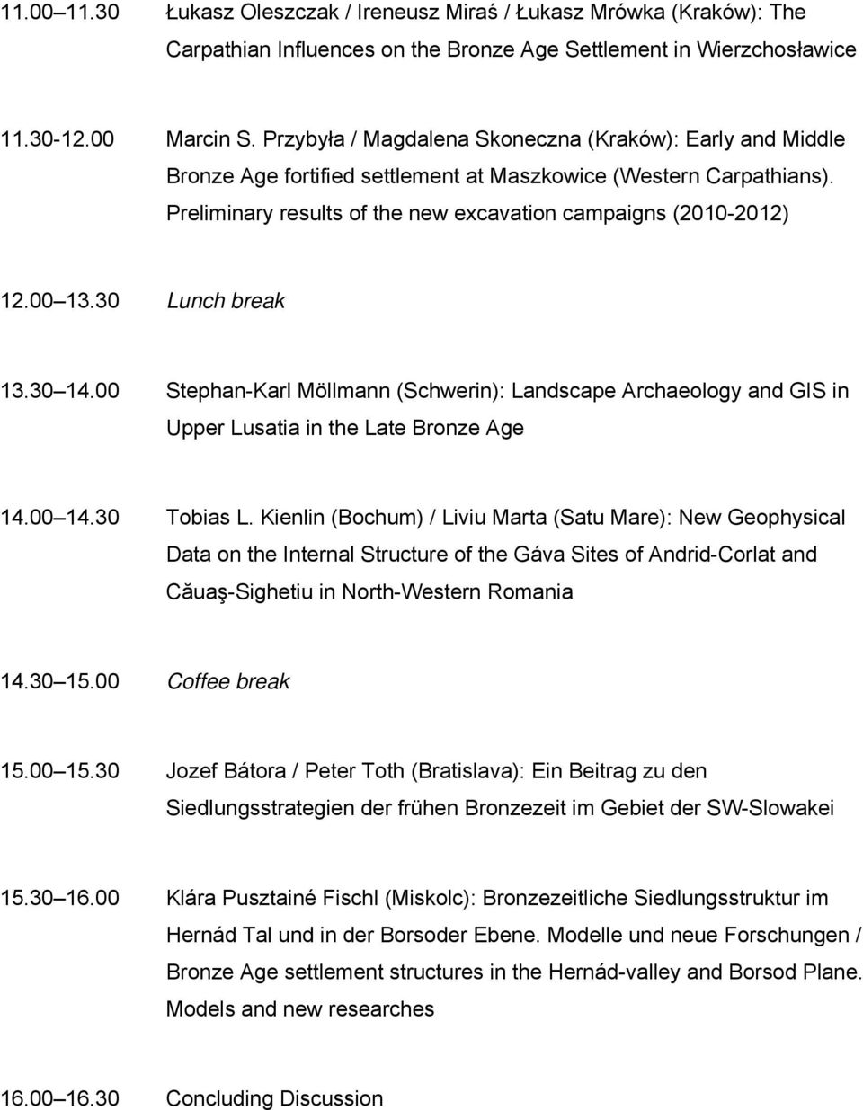 30 Lunch break 13.30 14.00 Stephan-Karl Möllmann (Schwerin): Landscape Archaeology and GIS in Upper Lusatia in the Late Bronze Age 14.00 14.30 Tobias L.