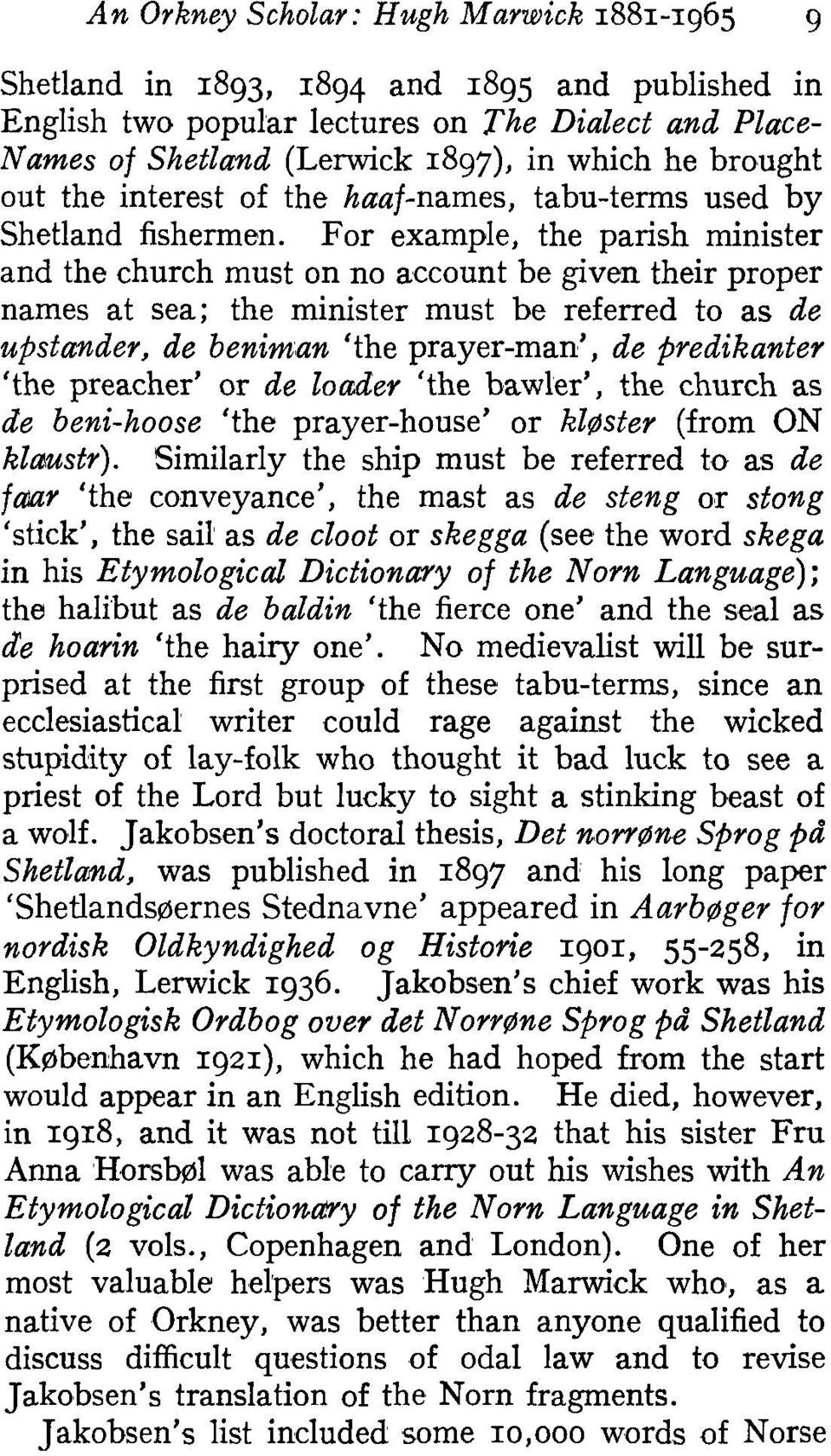 For example, the parish minister and the church must on no account be given their proper names at sea; the minister must be referred to as de upsiander, de beniman 'the prayer-man', de predikanter