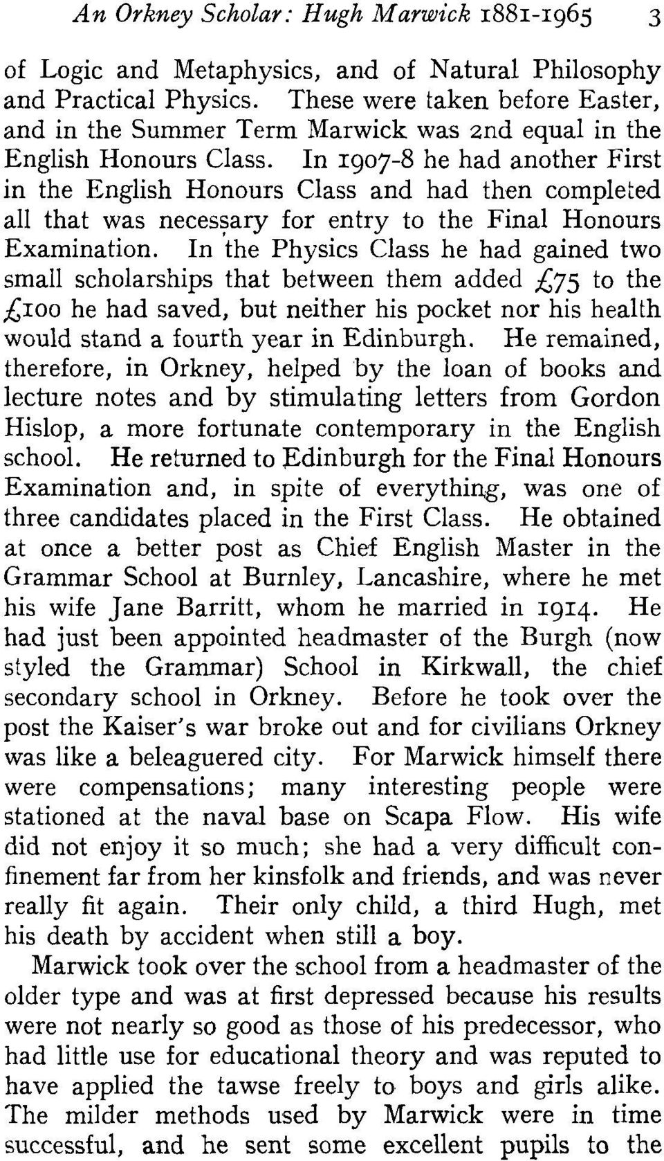 In 1907-8 he had another First in the English Honours Class and had then completed all that was necessary for entry to the Final Honours Examination.