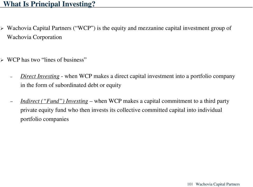 of business Direct Investing - when WCP makes a direct capital investment into a portfolio company in the form of subordinated