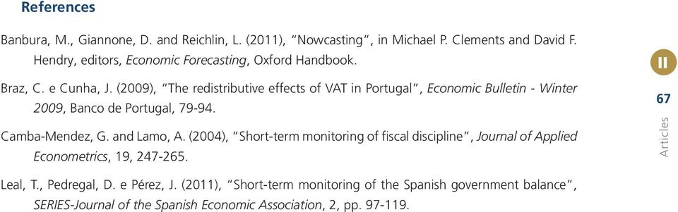 (2009), The redistributive effects of VAT in Portugal, Economic Bulletin - Winter 2009, Banco de Portugal, 79-94. Camba-Mendez, G. and Lamo, A.