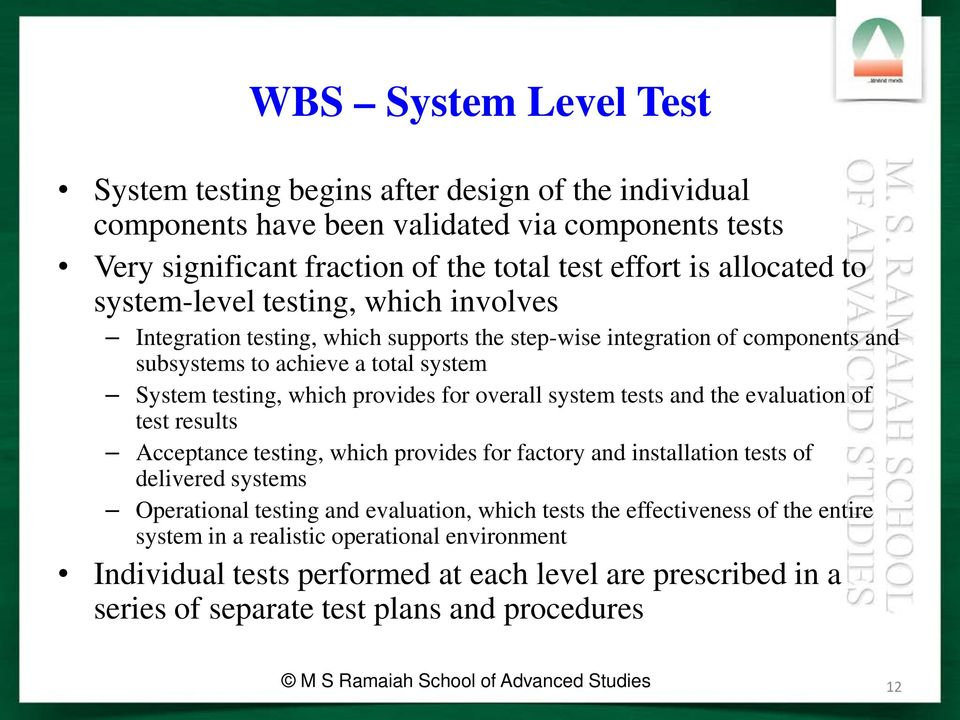 system tests and the evaluation of test results Acceptance testing, which provides for factory and installation tests of delivered systems Operational testing and evaluation, which tests the