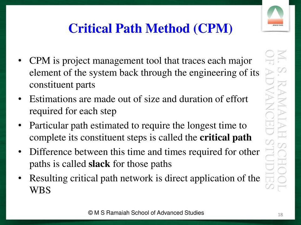 longest time to complete its constituent steps is called the critical path Difference between this time and times required for other paths