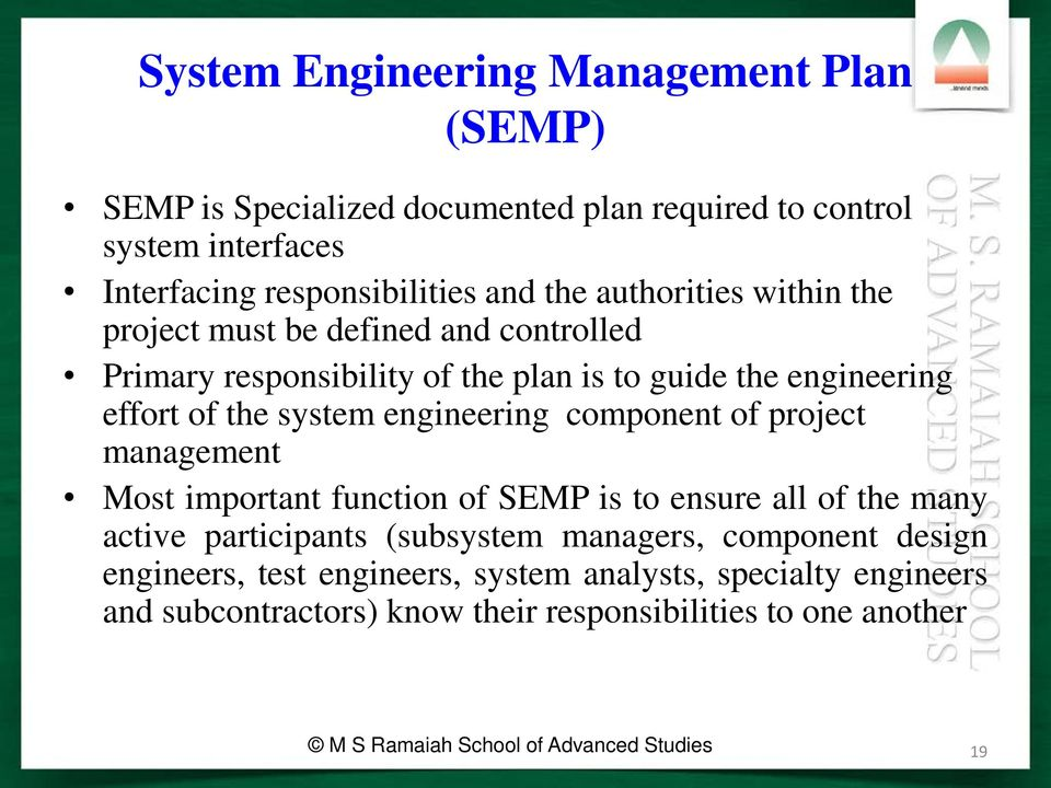 component of project management Most important function of SEMP is to ensure all of the many active participants (subsystem managers, component design