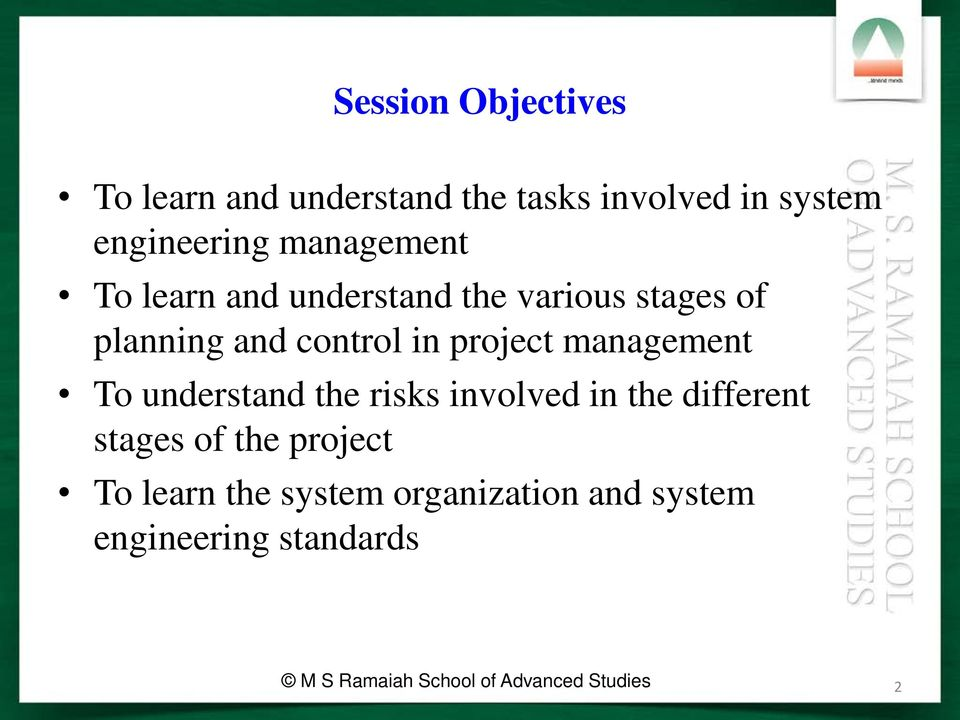 management To understand the risks involved in the different stages of the project To