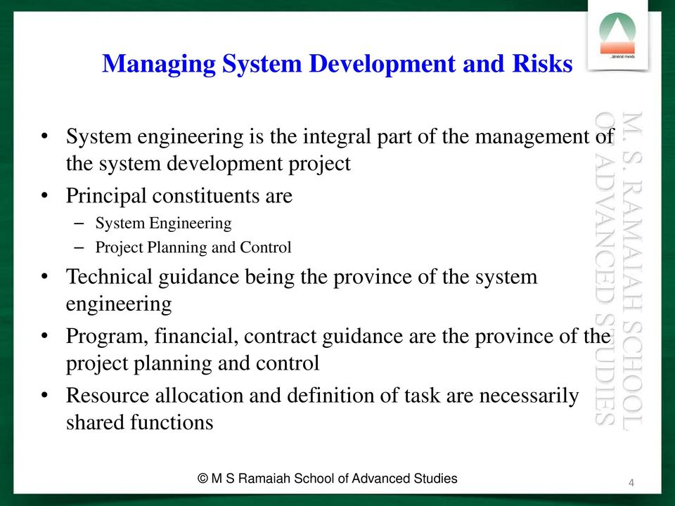 being the province of the system engineering Program, financial, contract guidance are the province of the project