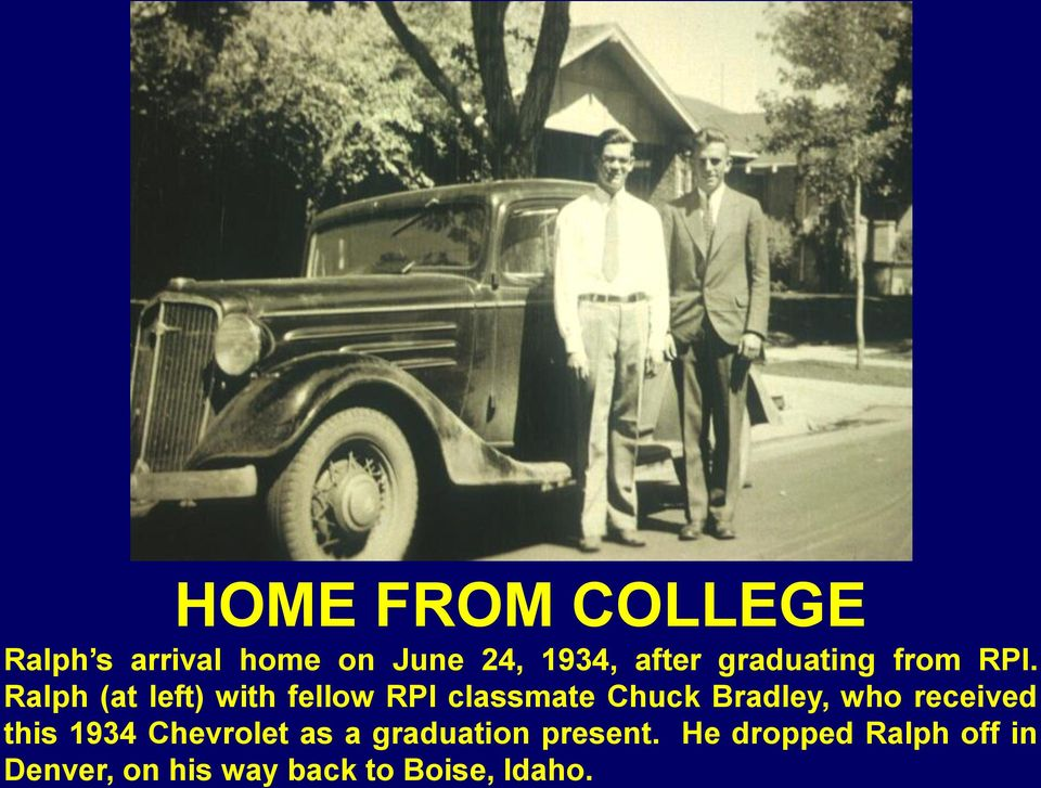 Ralph (at left) with fellow RPI classmate Chuck Bradley, who