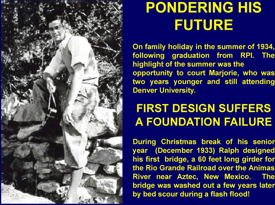 FIRST DESIGN SUFFERS A FOUNDATION FAILURE During Christmas break of his senior year (December 1933) Ralph designed his first bridge,