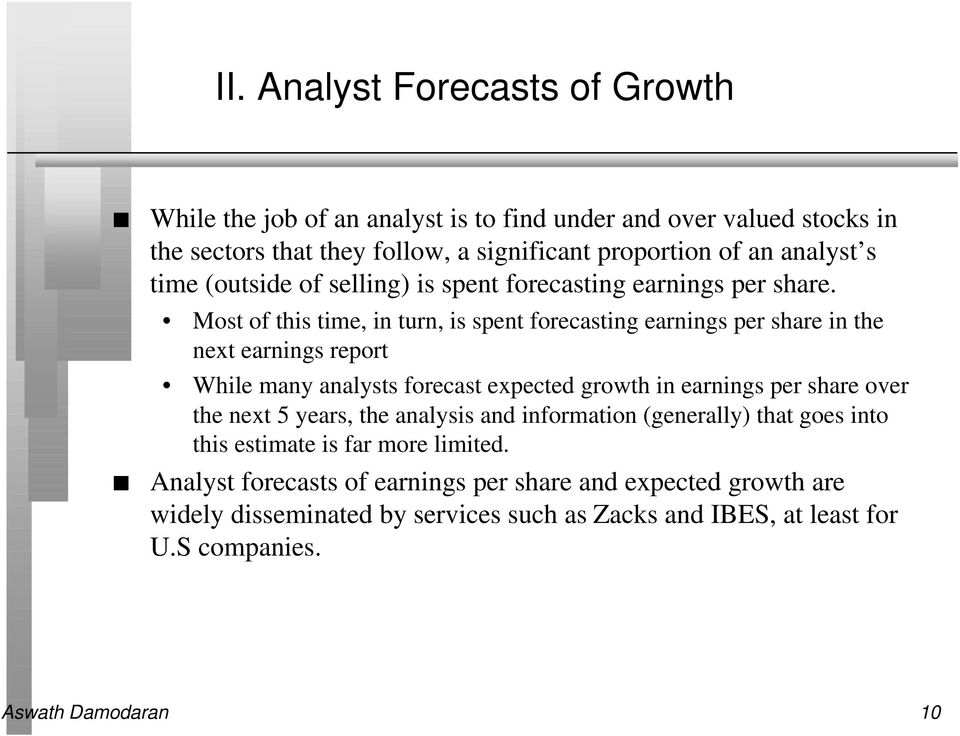 Most of this time, in turn, is spent forecasting earnings per share in the next earnings report While many analysts forecast expected growth in earnings per share over the
