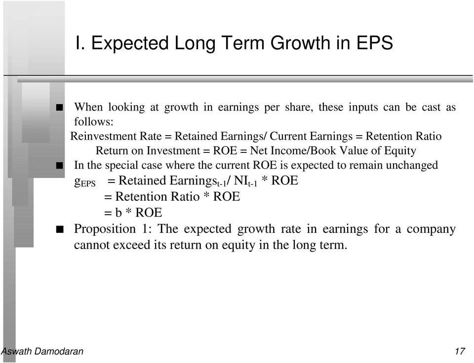 where the current ROE is expected to remain unchanged g EPS = Retained Earnings t-1 / NI t-1 * ROE = Retention Ratio * ROE = b * ROE
