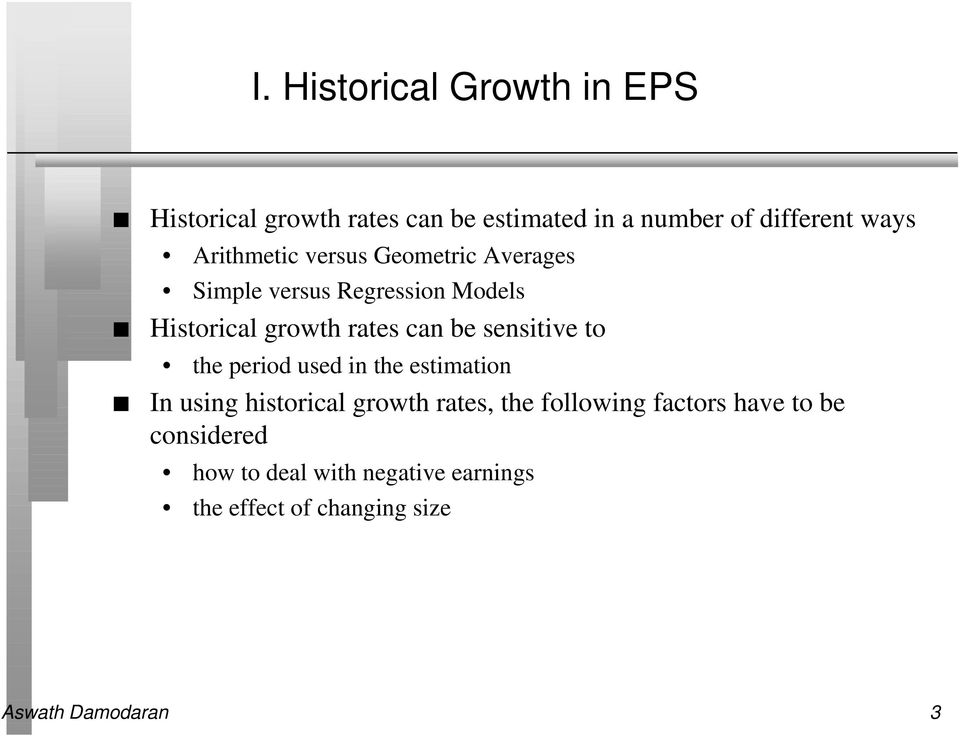 sensitive to the period used in the estimation In using historical growth rates, the following