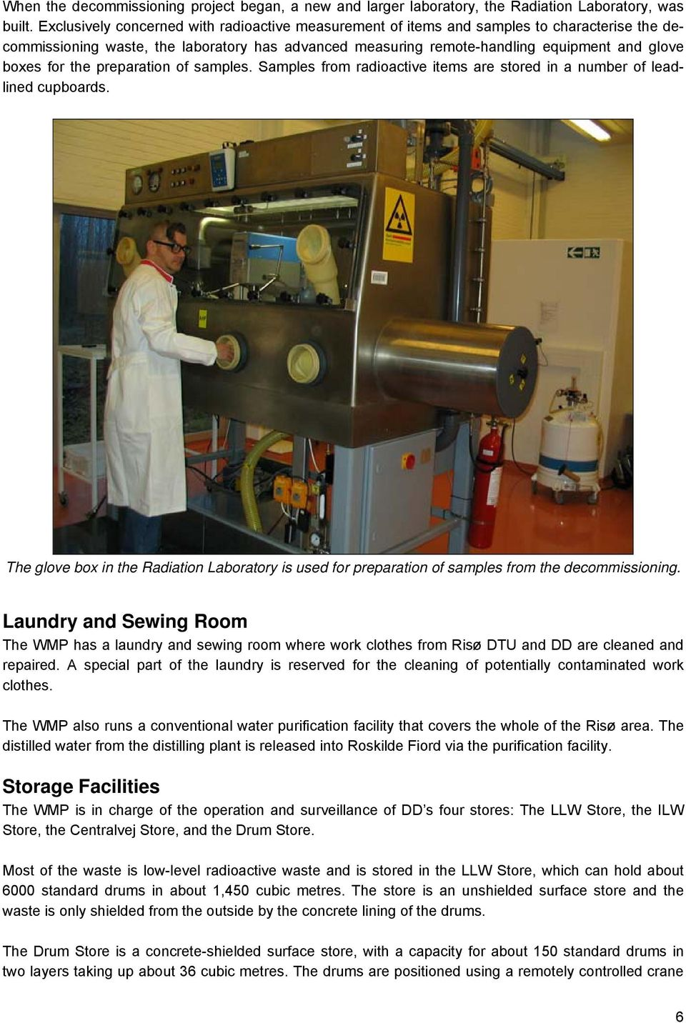 the preparation of samples. Samples from radioactive items are stored in a number of leadlined cupboards.