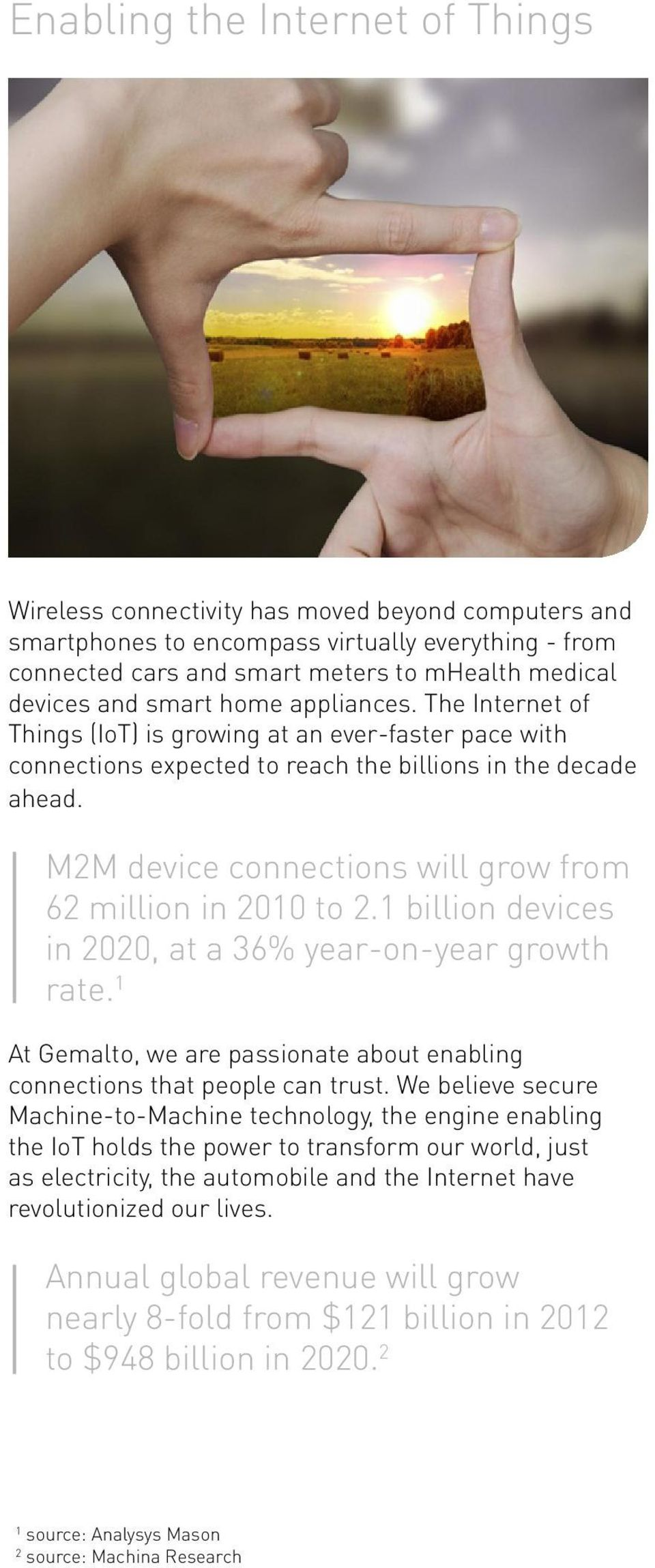 M2M device connections will grow from 62 million in 2010 to 2.1 billion devices in 2020, at a 36% year-on-year growth rate.