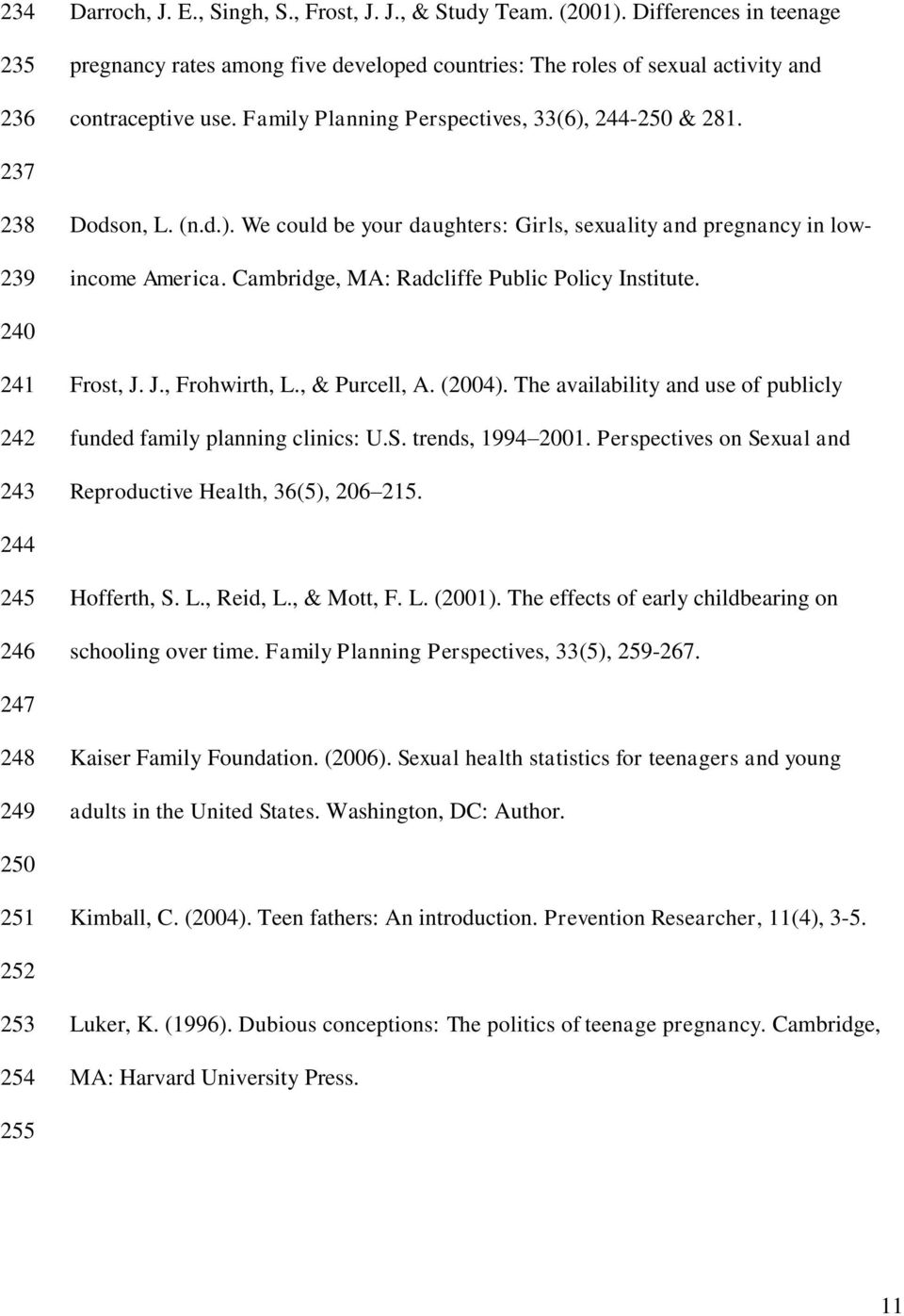 Cambridge, MA: Radcliffe Public Policy Institute. 240 241 242 243 Frost, J. J., Frohwirth, L., & Purcell, A. (2004). The availability and use of publicly funded family planning clinics: U.S.