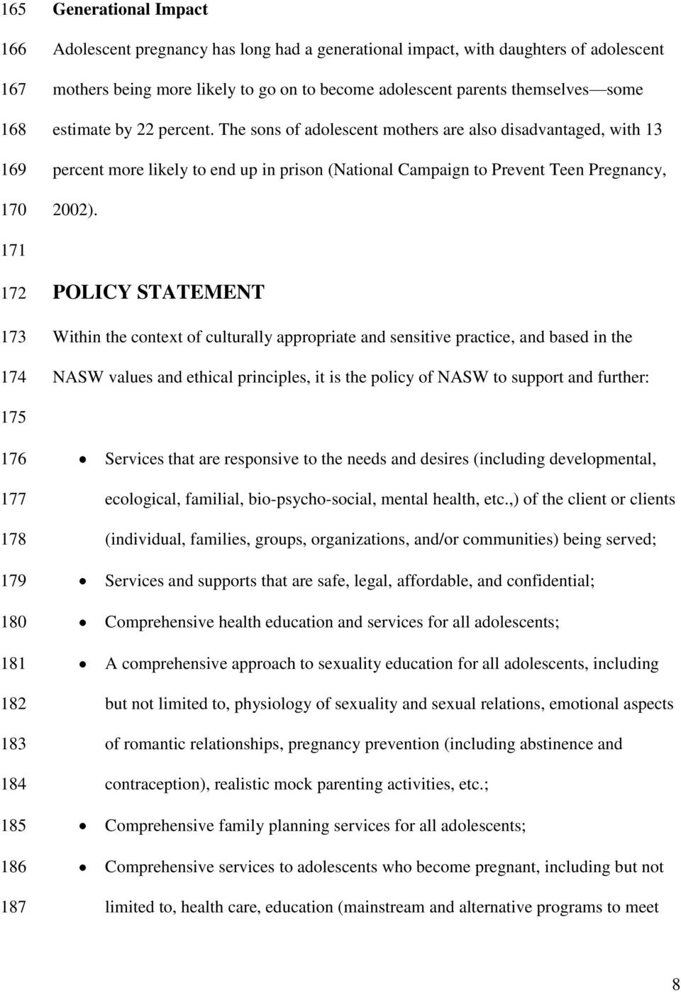 171 172 173 174 POLICY STATEMENT Within the context of culturally appropriate and sensitive practice, and based in the NASW values and ethical principles, it is the policy of NASW to support and