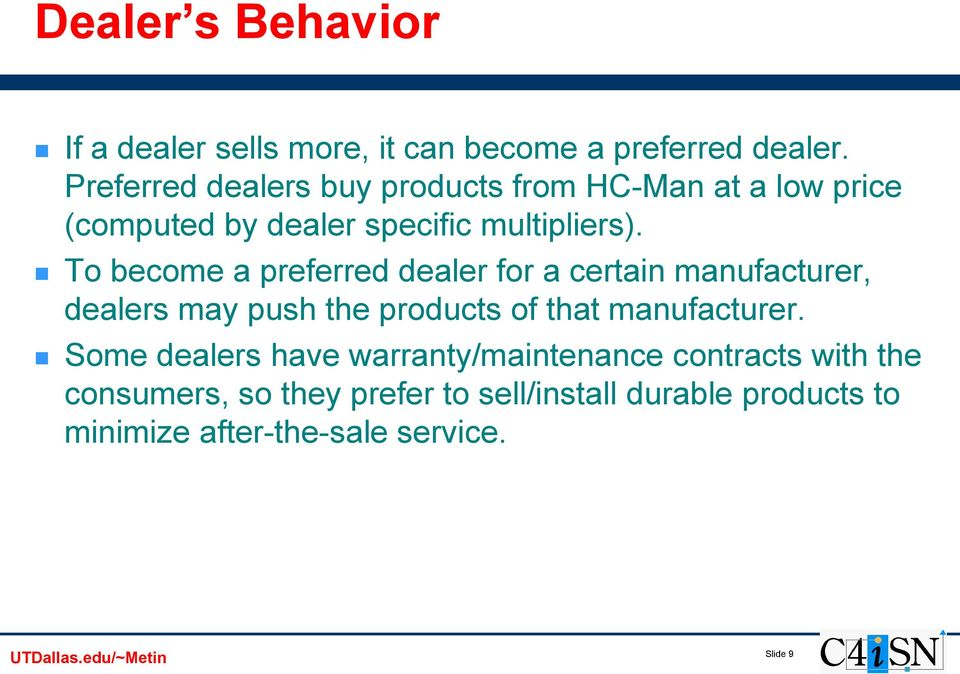 To become a preferred dealer for a certain manufacturer, dealers may push the products of that manufacturer.