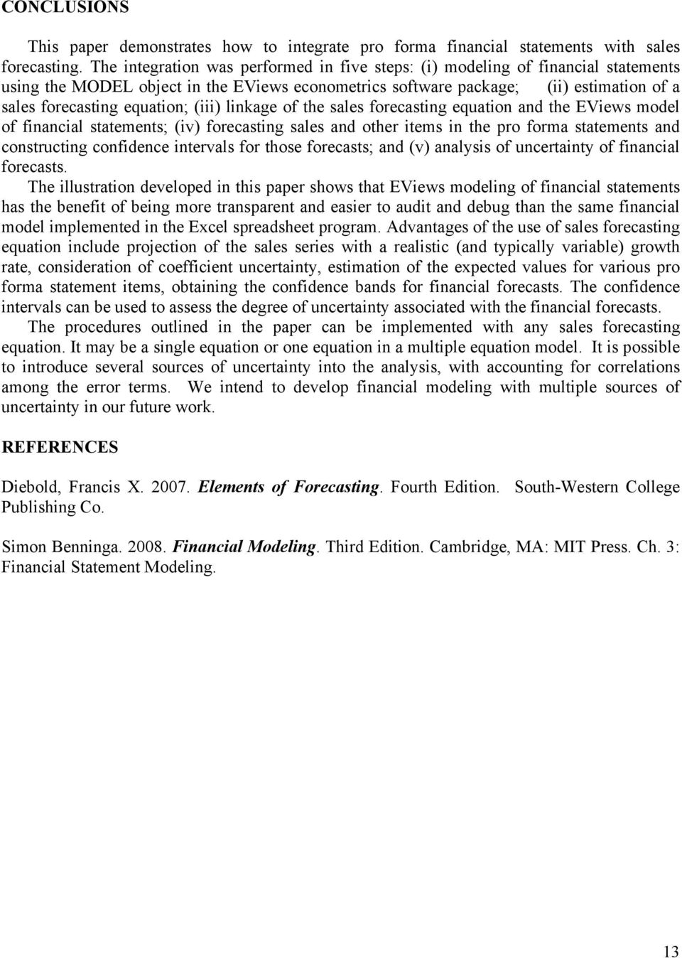 (iii) linkage of the sales forecasting equation and the EViews model of financial statements; (iv) forecasting sales and other items in the pro forma statements and constructing confidence intervals