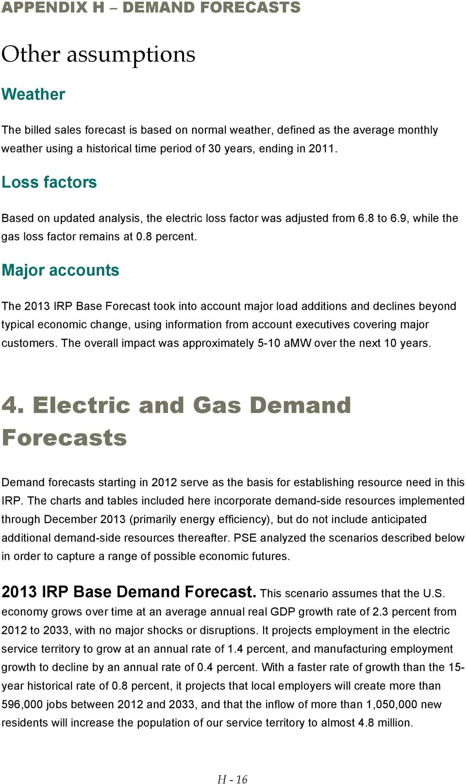 Major accounts The 2013 IRP Base Forecast took into account major load additions and declines beyond typical economic change, using information from account executives covering major customers.