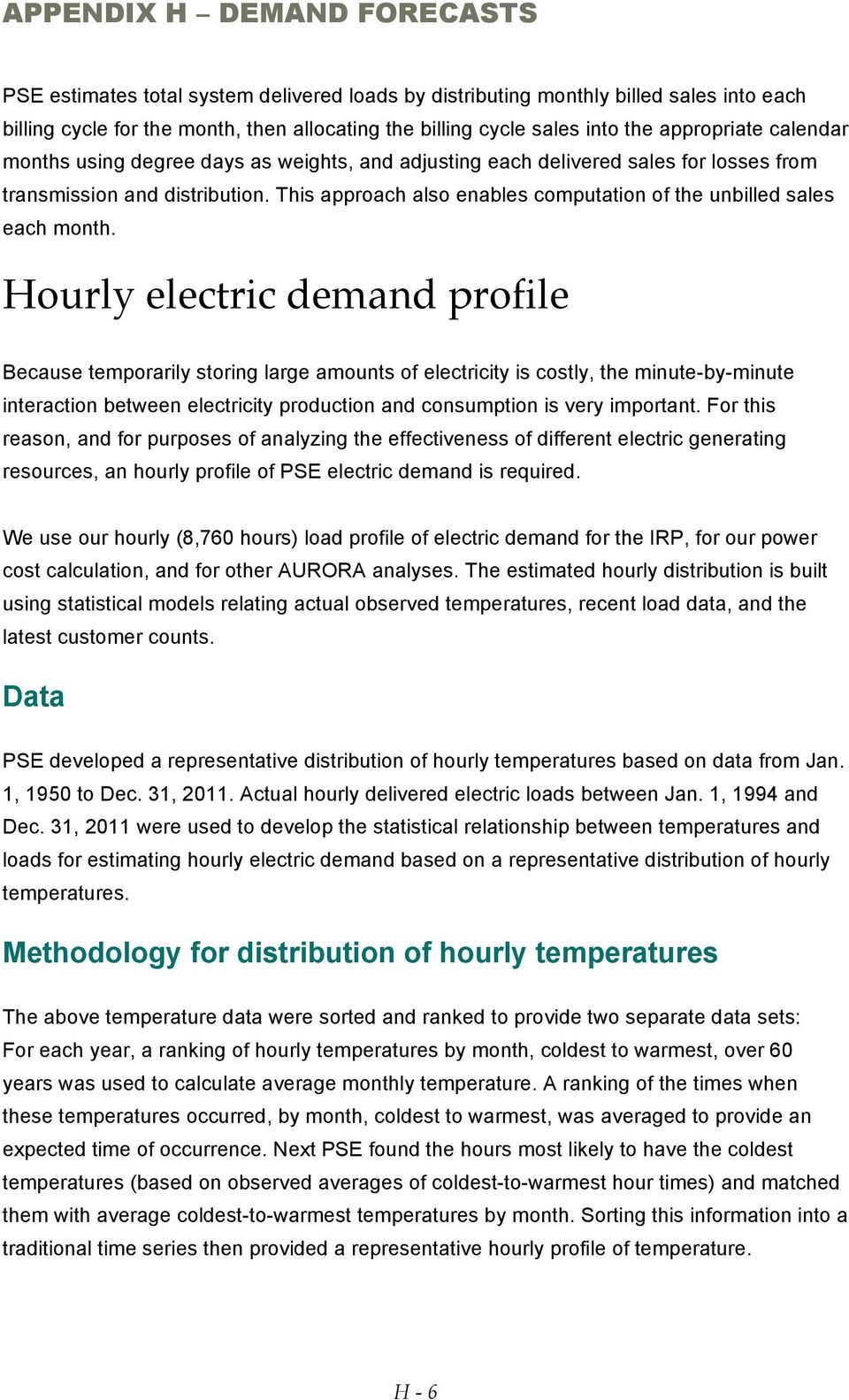 Hourly electric demand profile Because temporarily storing large amounts of electricity is costly, the minute-by-minute interaction between electricity production and consumption is very important.