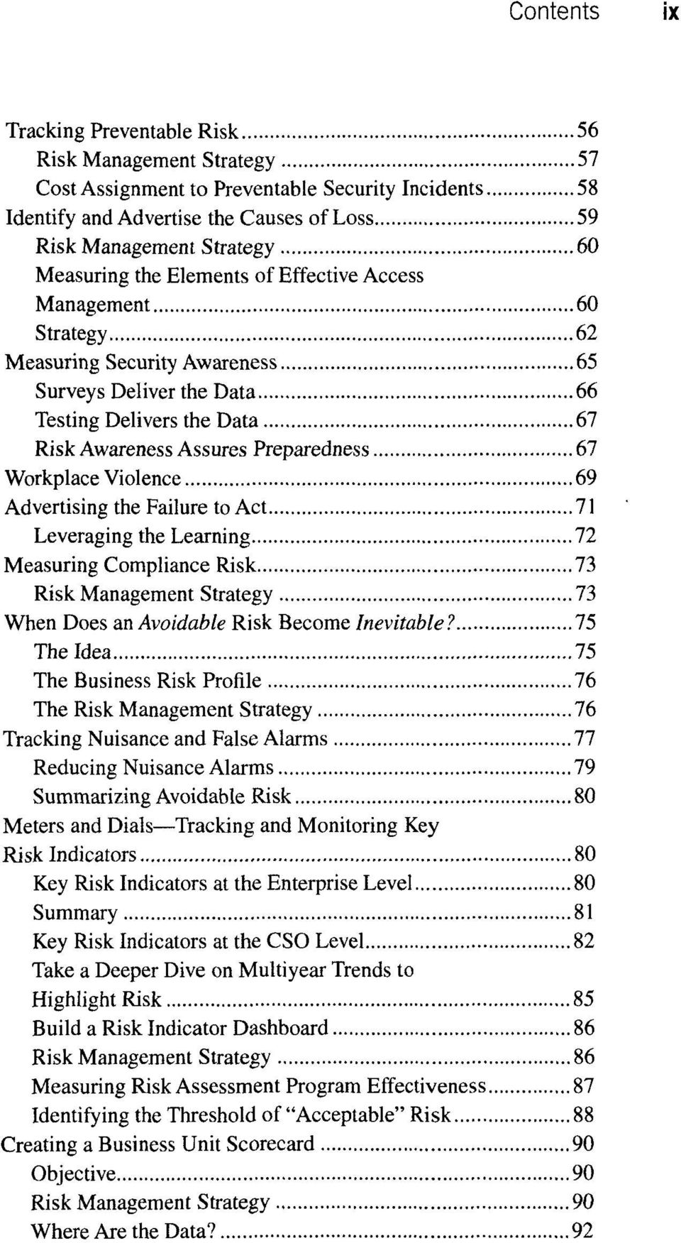 Workplace Violence 69 Advertising the Failure to Act 71 Leveraging the Learning 72 Measuring Compliance Risk 73 Risk Management Strategy 73 When Does an Avoidable Risk Become Inevitable?