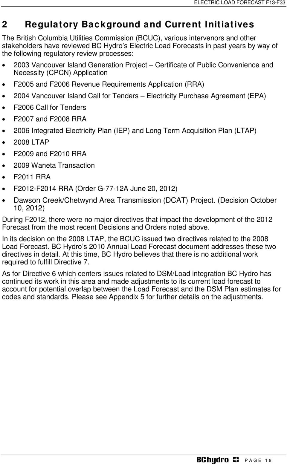 Requirements Application (RRA) 2004 Vancouver Island Call for Tenders Electricity Purchase Agreement (EPA) F2006 Call for Tenders F2007 and F2008 RRA 2006 Integrated Electricity Plan (IEP) and Long