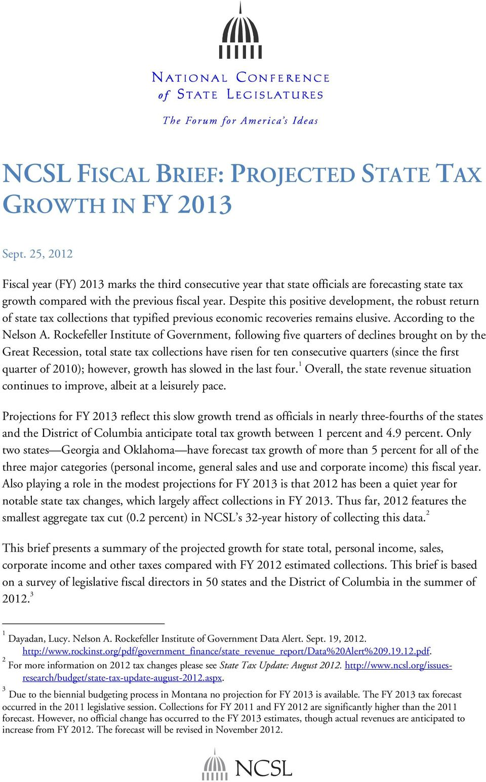Despite this positive development, the robust return of state tax collections that typified previous economic recoveries remains elusive. According to the Nelson A.