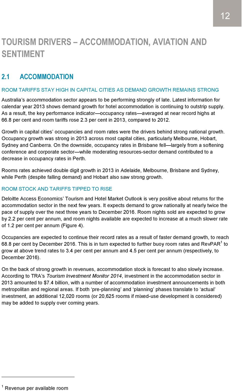 Latest information for calendar year 2013 shows demand growth for hotel accommodation is continuing to outstrip supply.